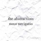 The Abstractions: Novo Navigatio *