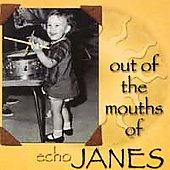 Echo Janes: Out Of The Mouths Of Janes (Enhanced Video CD)