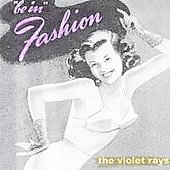 The Violet Rays: Be in Fashion