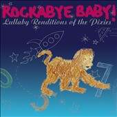 Rockabye Baby!: Rockabye Baby! Lullaby Renditions of The Pixies