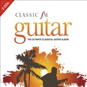 Classic FM Guitar: The Ultimate Classical Guitar Album