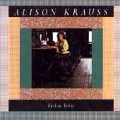 Alison Krauss: Too Late to Cry