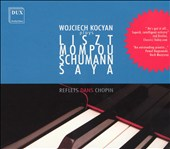 Reflets dans Chopin: Wojciech Kocyan Plays Liszt, Mompou, Schumann, Saya
