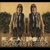 Reagan Browne: Daydreams in Stereo [Digipak]