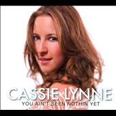 Cassie Lynne: You Ain't Seen Nothin Yet