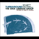 The David Liebman Group: Turnaround: The Music Of Ornette Coleman