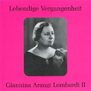 Legendige Vergangenheit: Giannina Arangi Lombardi II / Rossini and Bellini