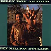 Billy Boy Arnold: Ten Million Dollars