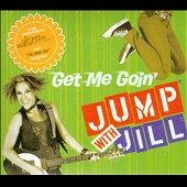 Jump With Jill: Get Me Goin' [Digipak]