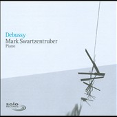 Debussy Piano Works / Mark Swartzentruber, piano