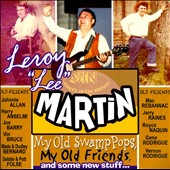 Leroy Martin: My Old Swamp Pops, My Old Friends and Some New Stuff *