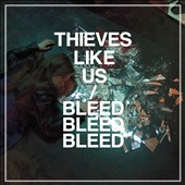 Thieves Like Us (France): Bleed Bleed Bleed