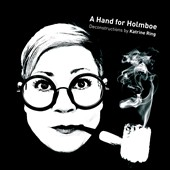A Hand for Holmboe - Deconstructions by Katrine Ring / Danish Nat'l Chamber Orchestra