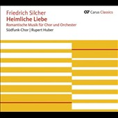 Friedrich Silcher: Heimliche Liebe (Secret Love) / Stuttgart Radio Chorus & Orchestra, Rupert Huber