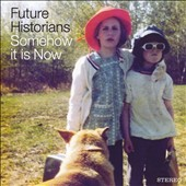 Future Historians: Somehow It Is Now