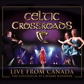 Celtic Crossroads: Live from Canada [Digipak]
