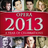 Opera 2013 - Operatic highlights featuring composers and artists who are all celebrating significant anniversaries in 2013