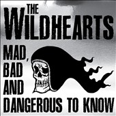 The Wildhearts: Mad, Bad and Dangerous to Know [PA] *