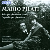Mario Pilati (1903-38): Suite for piano & strings; Bagatelles for piano / Giovanni Nesi, piano