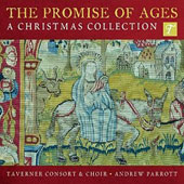 The Promise of Ages: A Christmas Collection - Traditional carols & pieces by Holst, Britten, Maxwell Davies, Weir, Maden et al. / Taverner Consort & Choir, Parrott