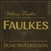 Faulkes: Organ Works - An Edwardian concert with England's Great Organ Composer / Duncan Ferguson, organ