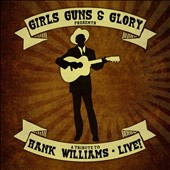 Girls, Guns and Glory: A Tribute To Hank Williams: Live! [Digipak]