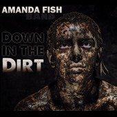 Amanda Fish Band: Down in the Dirt [Digipak]