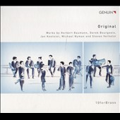 Original - 20th century works for brass by Steven Verhelst, Derek Bourgeis, Herbert Baumann, Jan Koetsler, Michael Nyman / 10 for Brass