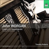 John Worgan (1724-90): Complete Organ Music - Organ Pieces Nos. 1 - 15 / Timothy Robert, organ