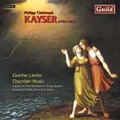 Kayser: Goethe Lieder, Chamber Music, etc