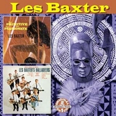 Les Baxter: The Primitive and the Passionate/Les Baxter Balladeers