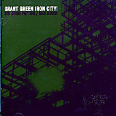 Grant Green: Iron City