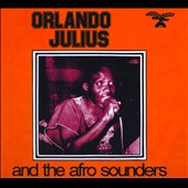 The Afro Sounders/Orlando Julius/Orlando Julius & The Afro Sounders: Orlando Julius and the Afro Sounders [Digipak]