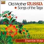 Balalaika-Ensemble Wolga: Old Mother Russia: Songs Of The Taiga