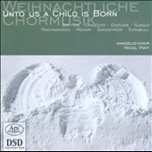 Unto Us A Child Is Born: Christmas Choral Music / Britten, Sandstrom, Reger, Distler, et al.
