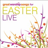 Great Worship Songs Praise Band: Great Worship Songs For Easter Live