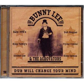 Bunny Lee & The Aggrovators: Dub Will Change Your Mind [12/3]