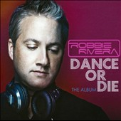 Robbie Rivera (Dance): Dance or Die: The Album *