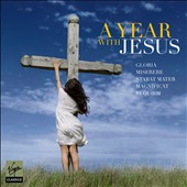 A Year With Jesus / Gloria, Miserere, Stabat Mater, Magnificat, Requiem by Bach, Pergolesi, Mozart et al. / V&eacute;ronique Gens, Dietrich Fischer-Dieskau, Andrew Parrott, Riccardo Muti et al.