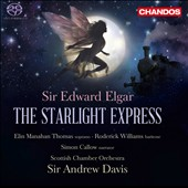 Elgar: The Starlight Express / Sir Andrew Davis, Scottish Chamber Orchestra / Elin Thomas, soprano; Roderick Williams, baritone