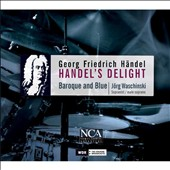 Handel's Delight / Joerg Waschinski; Baroque and Blue