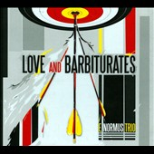 E Normus Trio: Love and Barbiturates [Digipak]