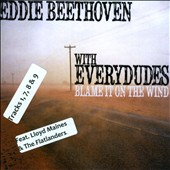 Eddie Beethoven/Everydudes: Blame It On the Wind [Digipak]