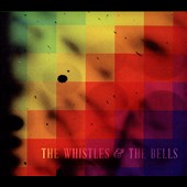 The Whistles & the Bells: The Whistles & the Bells [Digipak]