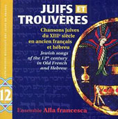 Juifs et Trouvères:' Jewish songs of the 13th Century in Old French and Hebrew / Ensemble Alla Francesca