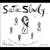 'Satie Slowly' Music of Eric Satie: Ogives; Gymnopedies, Chaorales, Empire's Diva; Gnossienne No. 1; Gothic Dances / Philip Corner, piano