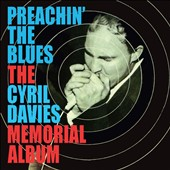 Cyril Davies: Preachin' the Blues: The Memorial Album