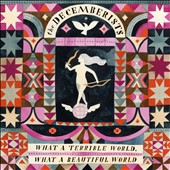 The Decemberists: What a Terrible World, What a Beautiful World [Slipcase] *