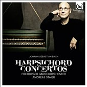 J.S. Bach: Harpsichord Concertos / Andreas Staier, harpsichord; Freiburg Baroque Orchestra