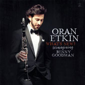 Oran Etkin: What's New? Reimagining Benny Goodman [Digipak]